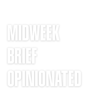 Midweek Brief Opinionated